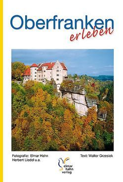Oberfranken erleben von Grzesiek,  Walter, Hahn,  Elmar, Lotzen,  Matthias