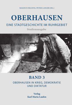 Oberhausen: Eine Stadtgeschichte im Ruhrgebiet Bd. 3 von Dellwig,  Magnus, Langer,  Peter