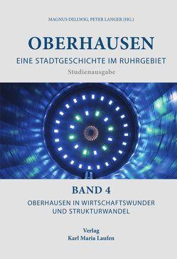 Oberhausen: Eine Stadtgeschichte im Ruhrgebiet Bd. 4 von Dellwig,  Magnus, Langer,  Peter