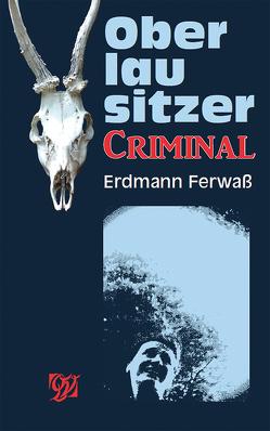Oberlausitzer Criminal von Ferwaß,  Erdmann