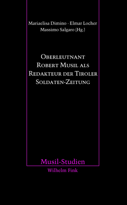 Oberleutnant Robert Musil als Redakteur der Tiroler Soldaten-Zeitung von Dimino,  Mariaelisa, Locher,  Elmar, Salgaro,  Massimo