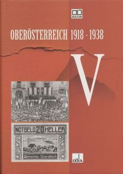 Oberösterreich 1918 – 1938 / Oberösterreich 1918 – 1938 . V von Bachschweller,  Karin, Fuchs,  Sabine, Maerz,  Peter, Oberösterr.Landesarchiv, Wolfinger,  Stefan