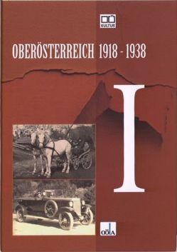 Oberösterreich 1918 – 1938 / Oberösterreich 1918 – 1938 . I von Bauer,  Kurt, Höbelt,  Lothar, Maerz,  Peter, Oberösterr.Landesarchiv, Schafranek,  Hans, Tweraser,  Kurt