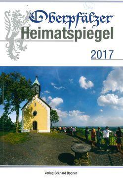 Oberpfälzer Heimatspiegel / Oberpfälzer Heimatspiegel 2017 von Baron,  Bernhard M, Brandl,  Friedrich, Grill,  Harald, Pickl,  Georg, Schneider,  Albert