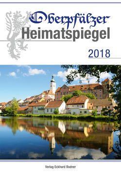Oberpfälzer Heimatspiegel / Oberpfälzer Heimatspiegel 2018 von Baron,  Bernhard M, Fendl,  Josef, Jonas,  Agnes, Mitterhuber,  Willy, Pickl,  Georg, Vorsatz,  Petra