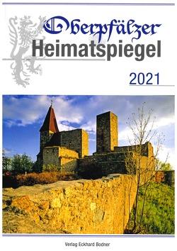 Oberpfälzer Heimatspiegel / Oberpfälzer Heimatspiegel 2021 von Baron,  Bernhard M, Freller,  Thomas, Kirchinger,  Johann