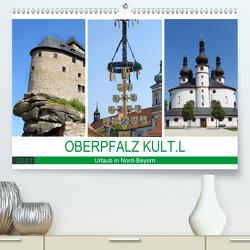 OBERPFALZ KULT.L – Urlaub in Nord-Bayern (Premium, hochwertiger DIN A2 Wandkalender 2021, Kunstdruck in Hochglanz) von Vier,  Bettina