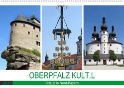 OBERPFALZ KULT.L – Urlaub in Nord-Bayern (Wandkalender 2021 DIN A2 quer) von Vier,  Bettina