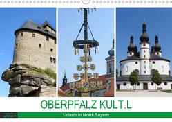 OBERPFALZ KULT.L – Urlaub in Nord-Bayern (Wandkalender 2021 DIN A3 quer) von Vier,  Bettina
