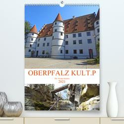 OBERPFALZ KULT.P – Der Norden Bayerns (Premium, hochwertiger DIN A2 Wandkalender 2021, Kunstdruck in Hochglanz) von Vier,  Bettina
