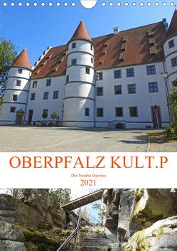 OBERPFALZ KULT.P – Der Norden Bayerns (Wandkalender 2021 DIN A4 hoch) von Vier,  Bettina