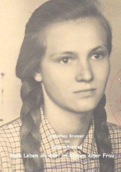 Oberschlesien – Mein Leben als Dori im Körper einer Frau von Brunner,  Dorothea
