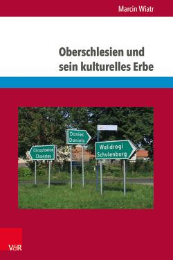 Oberschlesien und sein kulturelles Erbe von Wiatr,  Marcin
