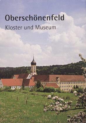 Oberschönenfeld – Kloster und Museum von Betting,  M Ancilla, Frei,  Hans, Ritter,  Michael, Schiedermair,  Werner