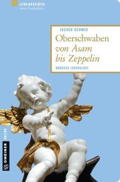 Oberschwaben von Asam bis Zeppelin von Schmid,  Jochen