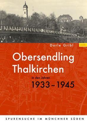 Obersendling und Thalkirchen in den Jahren 1933-1945 von Gribl,  Dorle