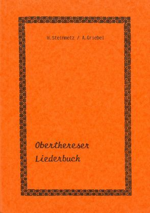 Oberthereser Liederbuch von Griebel,  Armin, Steinmetz,  Horst