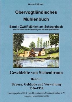 Obervogtländisches Mühlenbuch Band I / Geschichte von Siebenbrunn von Pöllmann,  Werner