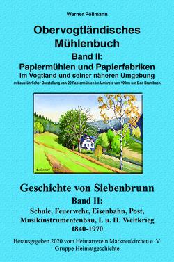 Obervogtländisches Mühlenbuch Band II / Geschichte von Siebenbrunn Band II von Pöllmann,  Werner