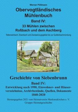 Obervogtländisches Mühlenbuch Band IV / Geschichte von Siebenbrunn Band IV von Pöllmann,  Werner