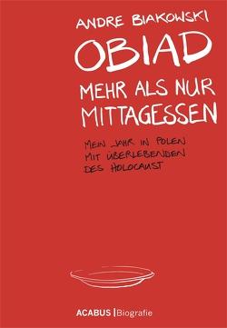 Obiad – Mehr als nur Mittagessen. Mein Jahr in Polen mit Überlebenden des Holocaust von Biakowski,  André