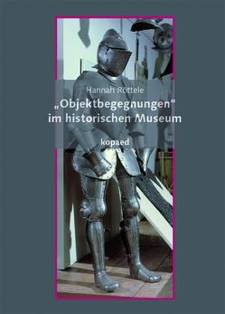 """""""Objektbegegnungen"""" im historischen Museum von Röttele,  Hannah"""