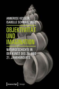 Objektivität und Imagination von Keßler,  Annerose, Schwarz,  Isabelle