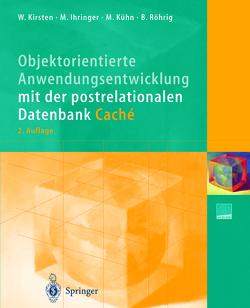 Objektorientierte Anwendungsentwicklung mit der postrelationalen Datenbank Caché von Ihringer,  Michael, Kirsten,  Wolfgang, Kühn,  Mathias, Röhrig,  Bernhard