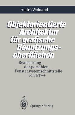 Objektorientierte Architektur für grafische Benutzungsoberflächen von Weinand,  Andre