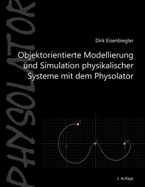 Objektorientierte Modellierung und Simulation physikalischer Systeme mit dem Physolator von Eisenbiegler,  Dirk