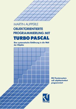 Objektorientierte Programmierung mit Turbo Pascal von Aupperle,  Martin