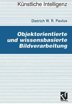 Objektorientierte und wissensbasierte Bildverarbeitung von Paulus,  Dietrich