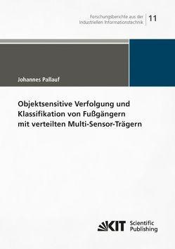 Objektsensitive Verfolgung und Klassifikation von Fußgängern mit verteilten Multi-Sensor-Trägern von Pallauf,  Johannes