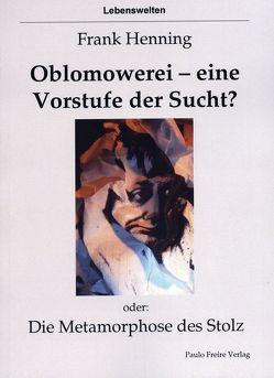 Oblomowerei – eine Vorstufe der Sucht? oder: Die Metamorphose des Stolz von Henning,  Frank