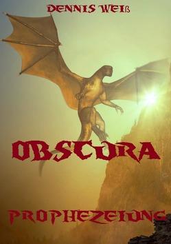 Obscura- Dunkle Kreaturen / Obscura- Part 1- Prophezeiung von Weiß,  Dennis
