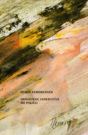 Observiere undercover die Polizei von Remisberger,  Denise