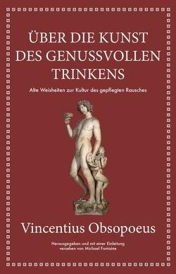 Obsopoeus: Über die Kunst des genussvollen Trinkens von Fontaine,  Michael, Hölsken,  Nicole, Obsopoeus,  Vincent