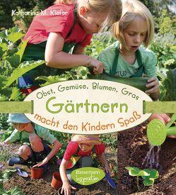 Obst, Gemüse, Blumen, Gras – Gärtnern macht den Kindern Spaß von Kiefer,  Katharina M.