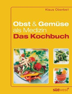 Obst und Gemüse als Medizin – Das Kochbuch von Oberbeil,  Klaus