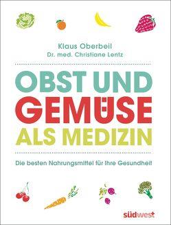 Obst und Gemüse als Medizin von Lentz,  Christiane, Oberbeil,  Klaus