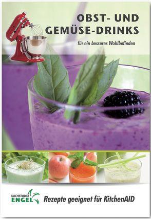 Obst- und Gemüse – Drinks – Rezepte geeignet für KitchenAid von Kochstudio Engel, Möhrlein-Yilmaz,  Marion