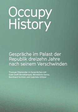 Occupy History. Gespräche im Palast der Republik 13 Jahre nach seinem Verschwinden von Oberender,  Thomas