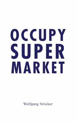 Occupy Super Market von Stricker,  Wolfgang