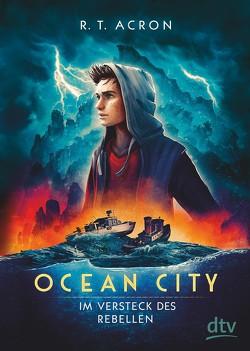 Ocean City – Im Versteck des Rebellen von Acron,  R. T.