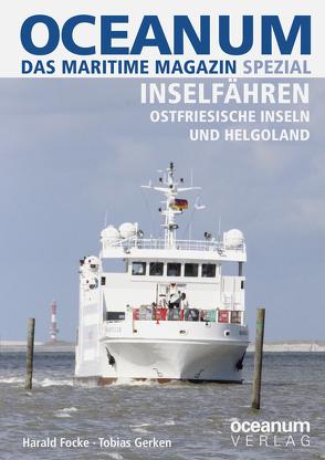 OCEANUM, das maritime Magazin SPEZIAL Inselfähren von Focke,  Harald, Gerken,  Tobias