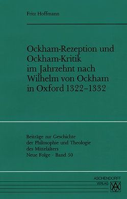 Ockham-Rezeption und Ockham-Kritik im Jahrzehnt nach Wilhelm von Ockham in Oxford 1322-1332 von Hoffmann,  Fritz