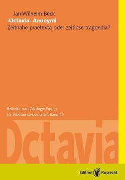 ›Octavia‹ Anonymi: Zeitnahe praetexta oder zeitlose tragoedia? von Beck,  Jan-Wilhelm, Döpp,  Siegmar, Radicke,  Jan