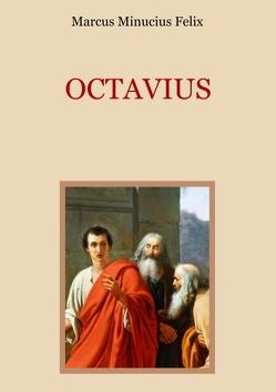 Octavius – Eine christliche Apologie aus dem 2. Jahrhundert von Eibisch,  Conrad, Felix,  Marcus Minucius