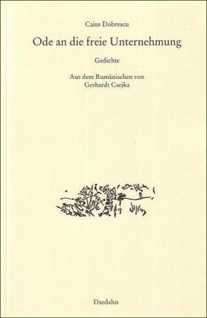 Ode an die freie Unternehmung. Gedichte von Csejka,  Gerhardt, Dobrescu,  Caius, Hartinger,  Ludwig, Wallmann,  Hermann