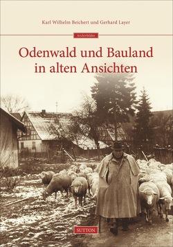 Odenwald und Bauland in alten Ansichten von Beichert,  Karl Wilhelm, Layer,  Gerhard